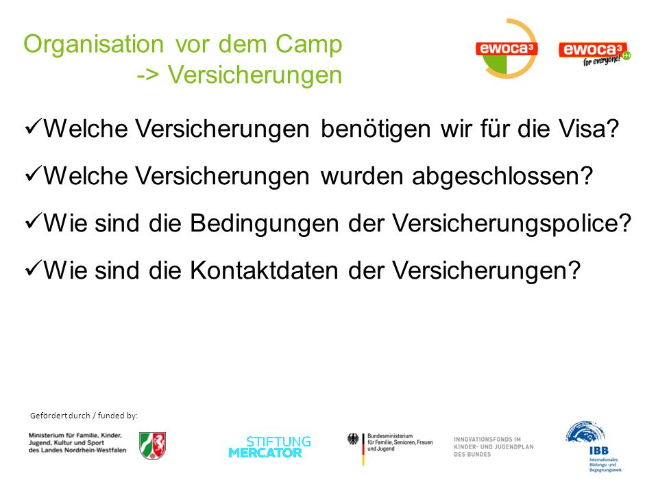 Gefördert durch / funded by: Organisation vor dem Camp -> Versicherungen Welche Versicherungen benötigen wir für die Visa? Welche Versicherungen wurde