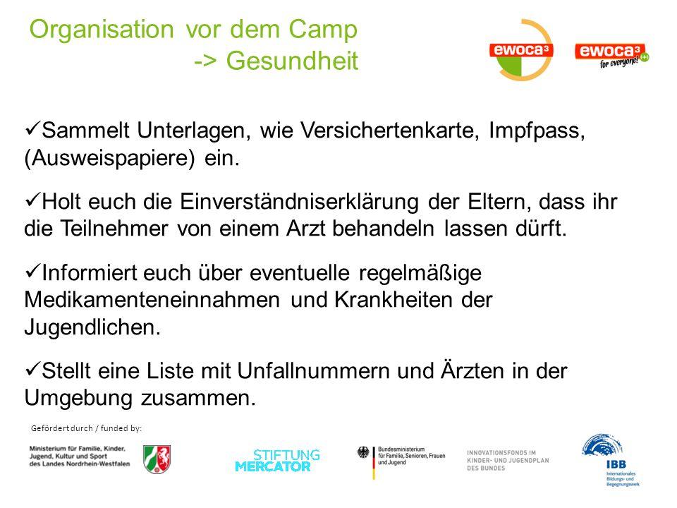 Gefördert durch / funded by: Organisation vor dem Camp -> Gesundheit Sammelt Unterlagen, wie Versichertenkarte, Impfpass, (Ausweispapiere) ein. Holt e