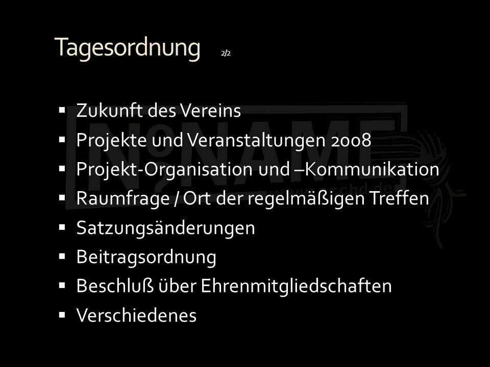 Tagesordnung 2/2  Zukunft des Vereins  Projekte und Veranstaltungen 2008  Projekt-Organisation und –Kommunikation  Raumfrage / Ort der regelmäßigen Treffen  Satzungsänderungen  Beitragsordnung  Beschluß über Ehrenmitgliedschaften  Verschiedenes