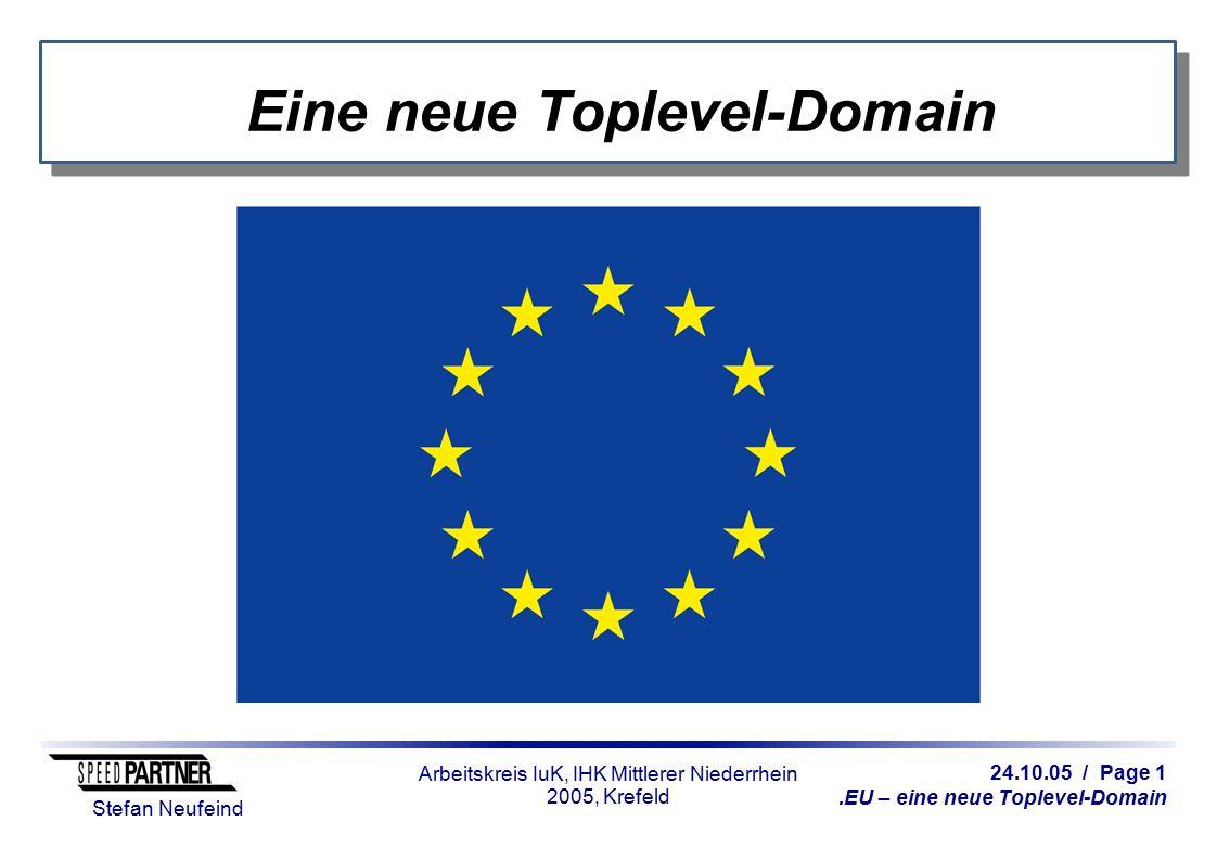 24.10.05 / Page 1.EU – eine neue Toplevel-Domain Stefan Neufeind Arbeitskreis IuK, IHK Mittlerer Niederrhein 2005, Krefeld Eine neue Toplevel-Domain