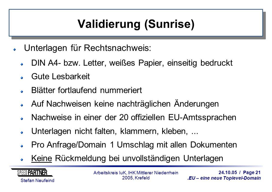 24.10.05 / Page 21.EU – eine neue Toplevel-Domain Stefan Neufeind Arbeitskreis IuK, IHK Mittlerer Niederrhein 2005, Krefeld Validierung (Sunrise) Unterlagen für Rechtsnachweis: DIN A4- bzw.