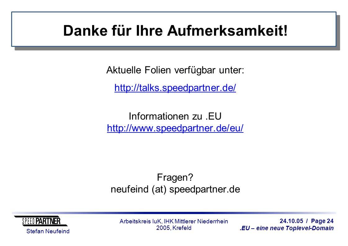 24.10.05 / Page 24.EU – eine neue Toplevel-Domain Stefan Neufeind Arbeitskreis IuK, IHK Mittlerer Niederrhein 2005, Krefeld Danke für Ihre Aufmerksamkeit.