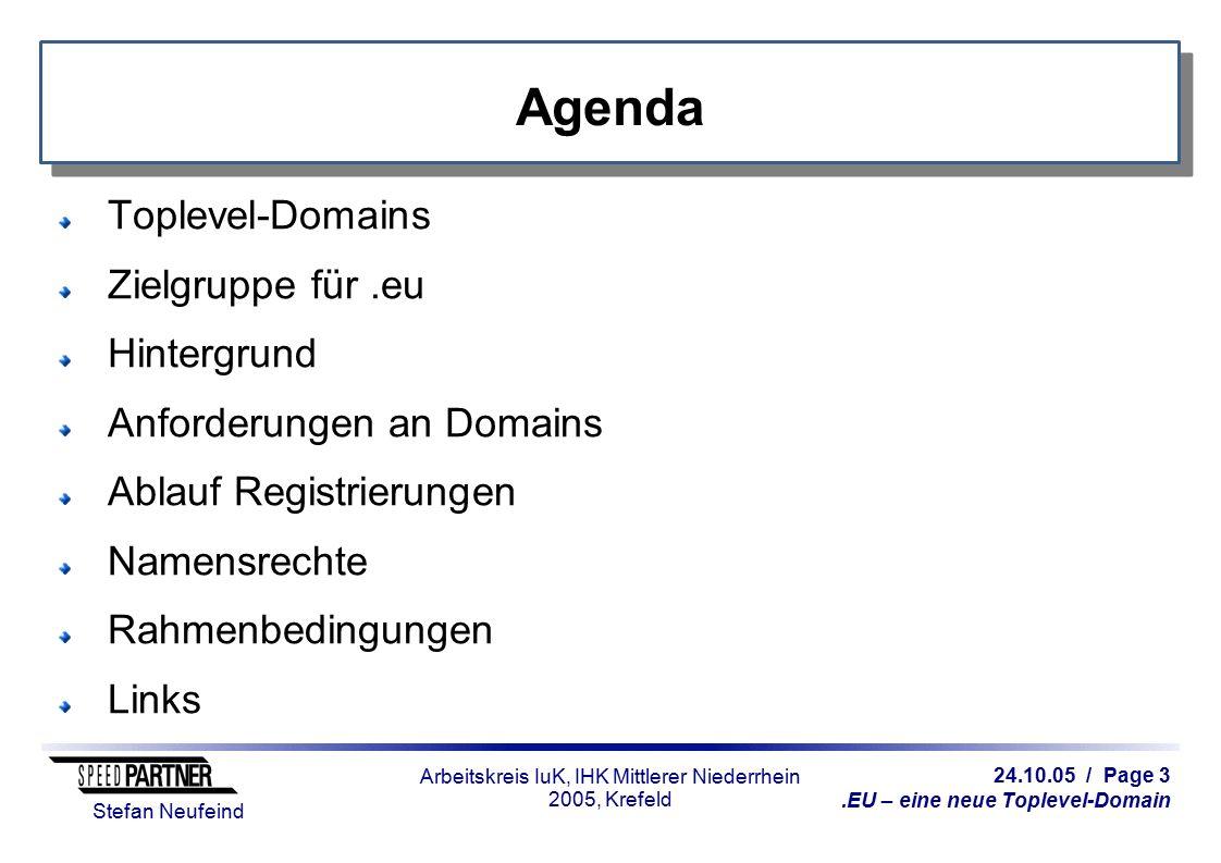 24.10.05 / Page 4.EU – eine neue Toplevel-Domain Stefan Neufeind Arbeitskreis IuK, IHK Mittlerer Niederrhein 2005, Krefeld Toplevel-Domains Bisher: Generische Toplevel-Domains z.B..com,.net,.org,.info,.biz Länderspezifische Toplevel-Domains z.B..de,.at,.ch,.be,.fr,.nl Nun zusätzlich europaweite Top-Level-Domain (.eu): Stärkung europäischer Handel Gemeinsames Auftreten