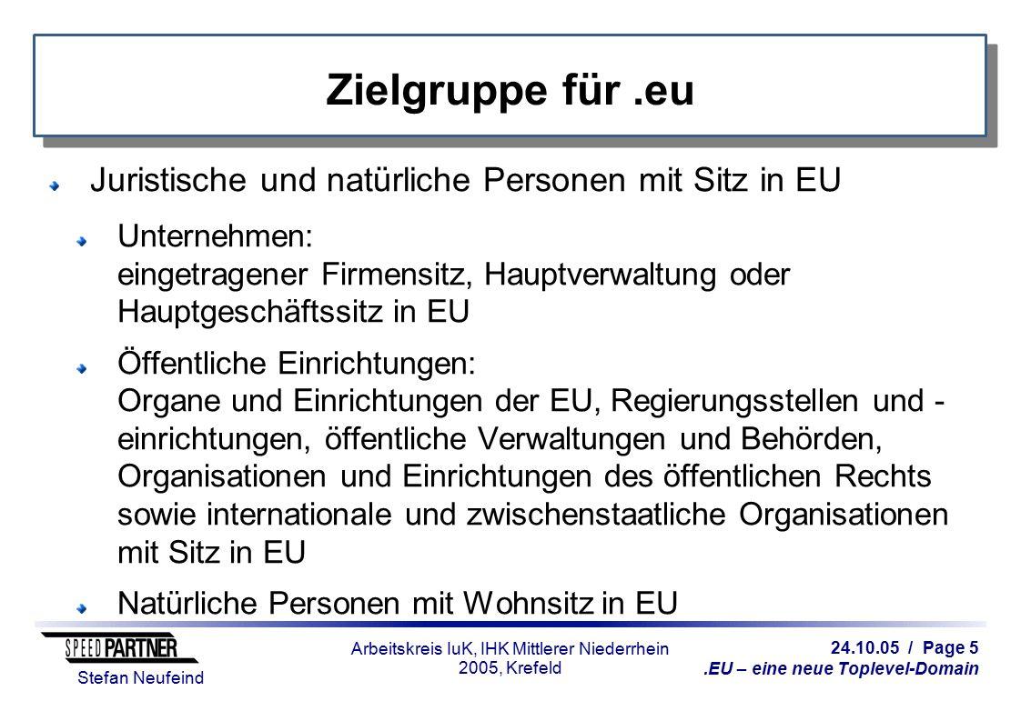 24.10.05 / Page 5.EU – eine neue Toplevel-Domain Stefan Neufeind Arbeitskreis IuK, IHK Mittlerer Niederrhein 2005, Krefeld Zielgruppe für.eu Juristisc