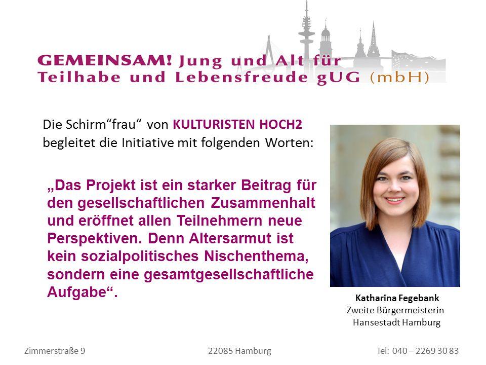 """Zimmerstraße 9 22085 Hamburg Tel: 040 – 2269 30 83 Katharina Fegebank Zweite Bürgermeisterin Hansestadt Hamburg """"Das Projekt ist ein starker Beitrag für den gesellschaftlichen Zusammenhalt und eröffnet allen Teilnehmern neue Perspektiven."""