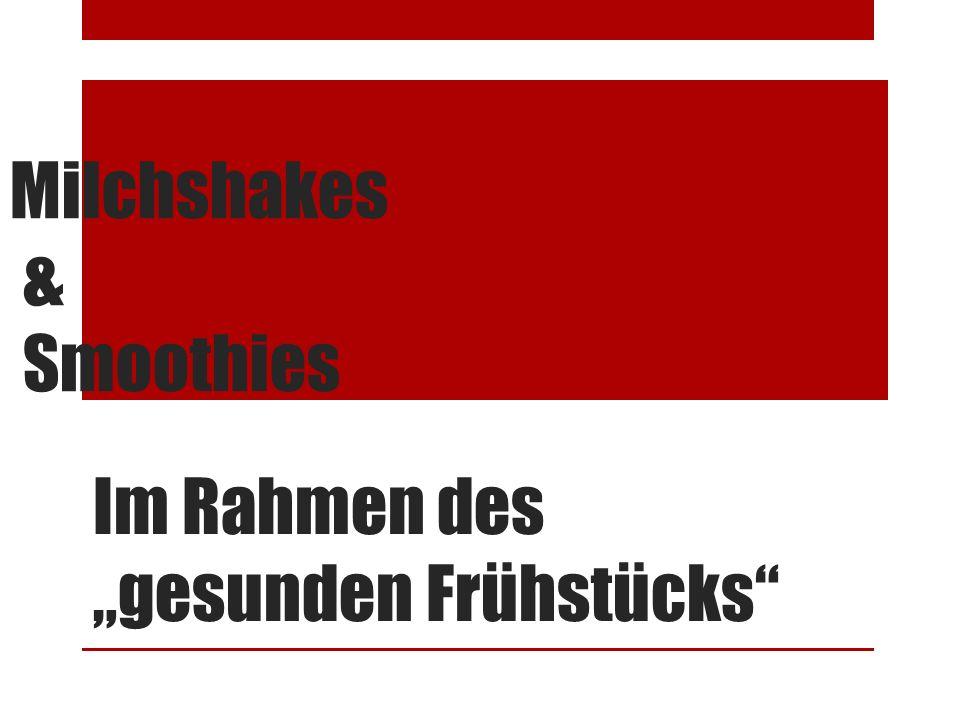 """Milchshakes & Smoothies Im Rahmen des """"gesunden Frühstücks"""