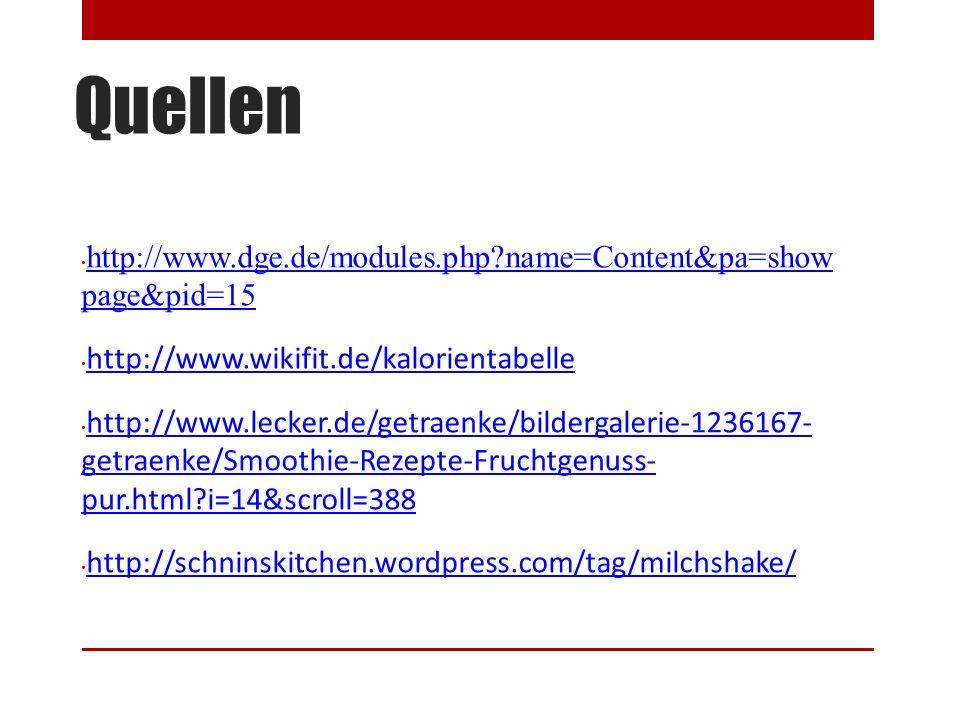 Quellen http://www.dge.de/modules.php?name=Content&pa=show page&pid=15 http://www.dge.de/modules.php?name=Content&pa=show page&pid=15 http://www.wikifit.de/kalorientabelle http://www.lecker.de/getraenke/bildergalerie-1236167- getraenke/Smoothie-Rezepte-Fruchtgenuss- pur.html?i=14&scroll=388 http://www.lecker.de/getraenke/bildergalerie-1236167- getraenke/Smoothie-Rezepte-Fruchtgenuss- pur.html?i=14&scroll=388 http://schninskitchen.wordpress.com/tag/milchshake/