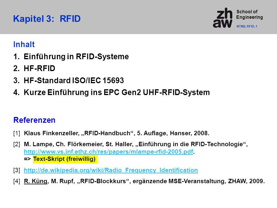 """School of Engineering Kapitel 3: RFID NTM2, RFID, 1 Inhalt 1.Einführung in RFID-Systeme 2.HF-RFID 3.HF-Standard ISO/IEC 15693 4.Kurze Einführung ins EPC Gen2 UHF-RFID-System Referenzen [1]Klaus Finkenzeller, """"RFID-Handbuch , 5."""