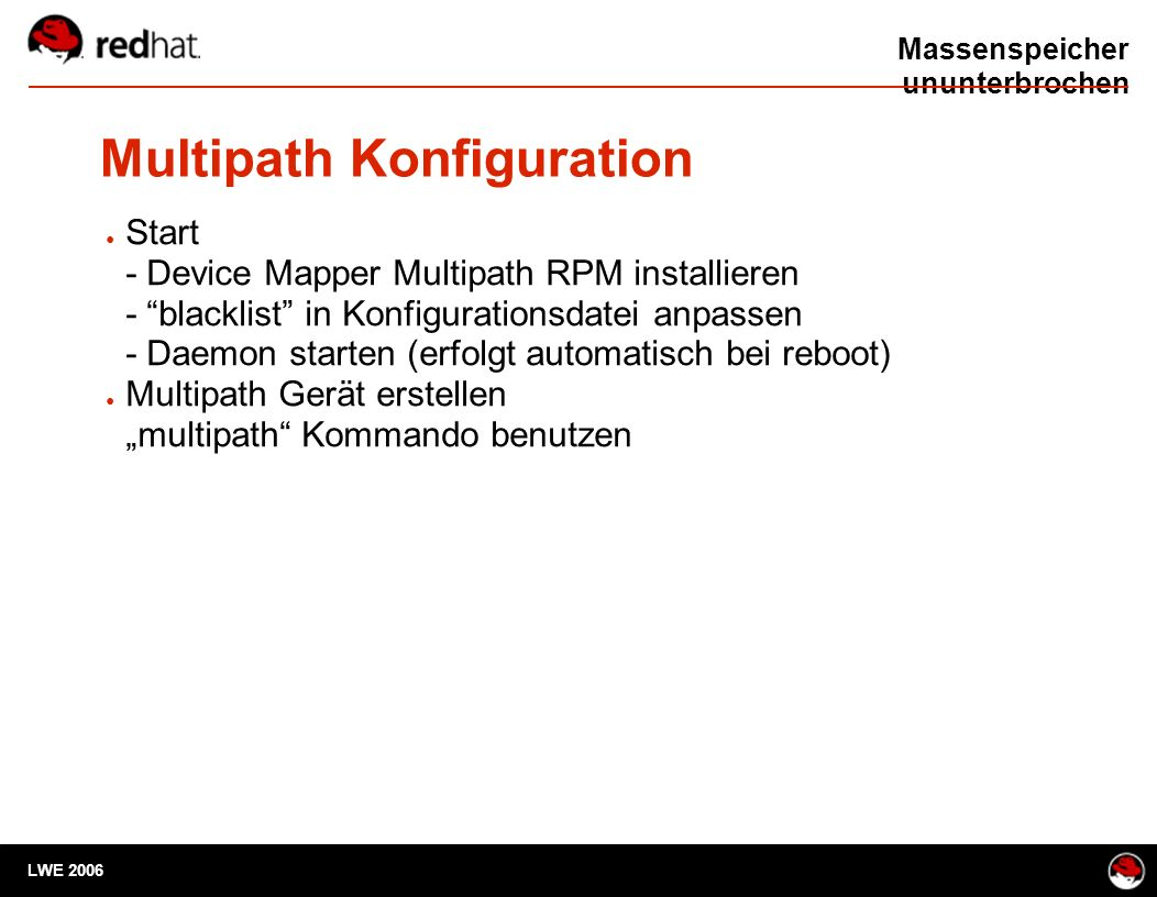 "Massenspeicher ununterbrochen Multipath Konfiguration LWE 2006 ● Start - Device Mapper Multipath RPM installieren - ""blacklist"" in Konfigurationsdatei"