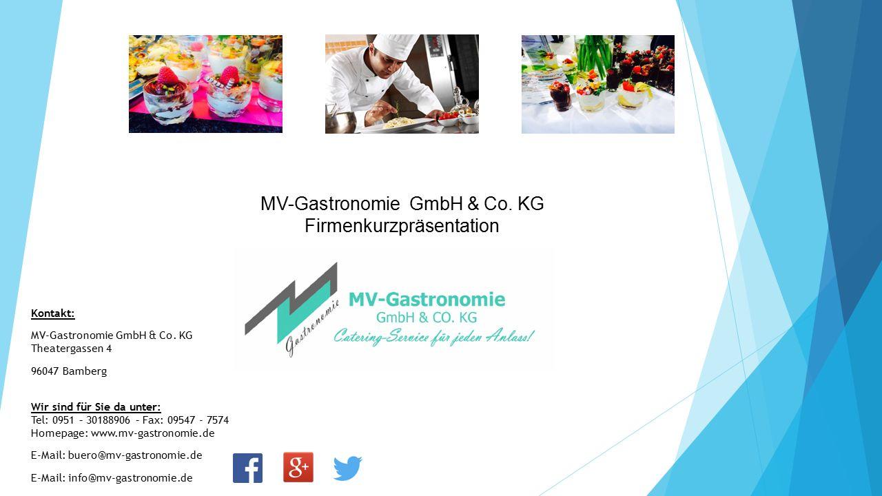 MV-Gastronomie GmbH & Co. KG Firmenkurzpräsentation Kontakt: MV-Gastronomie GmbH & Co. KG Theatergassen 4 96047 Bamberg Wir sind für Sie da unter: Tel