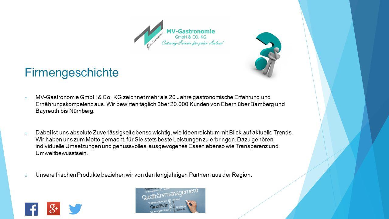 Firmengeschichte o MV-Gastronomie GmbH & Co. KG zeichnet mehr als 20 Jahre gastronomische Erfahrung und Ernährungskompetenz aus. Wir bewirten täglich