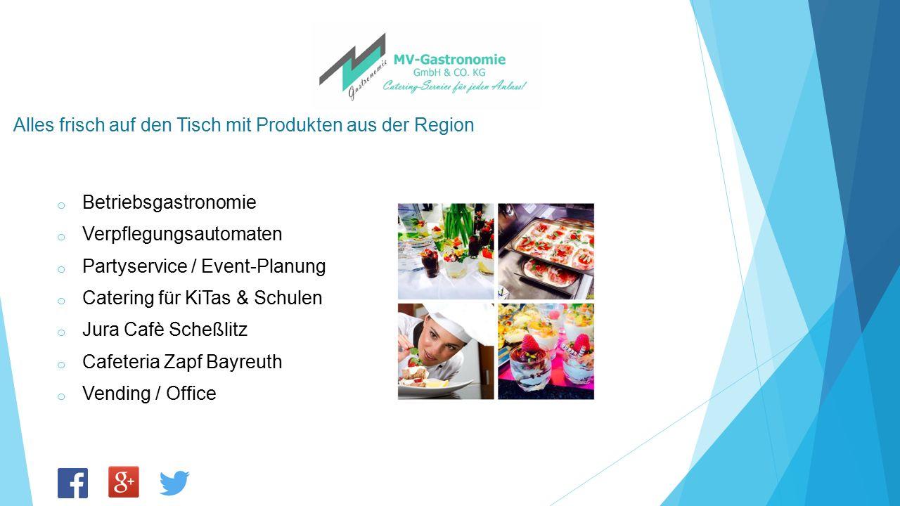 Alles frisch auf den Tisch mit Produkten aus der Region o Betriebsgastronomie o Verpflegungsautomaten o Partyservice / Event-Planung o Catering für Ki