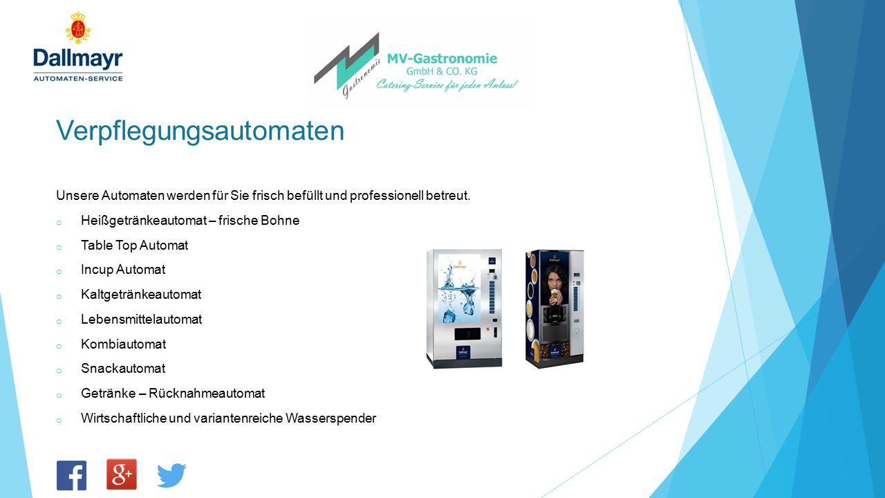 Verpflegungsautomaten Unsere Automaten werden für Sie frisch befüllt und professionell betreut. o Heißgetränkeautomat – frische Bohne o Table Top Auto