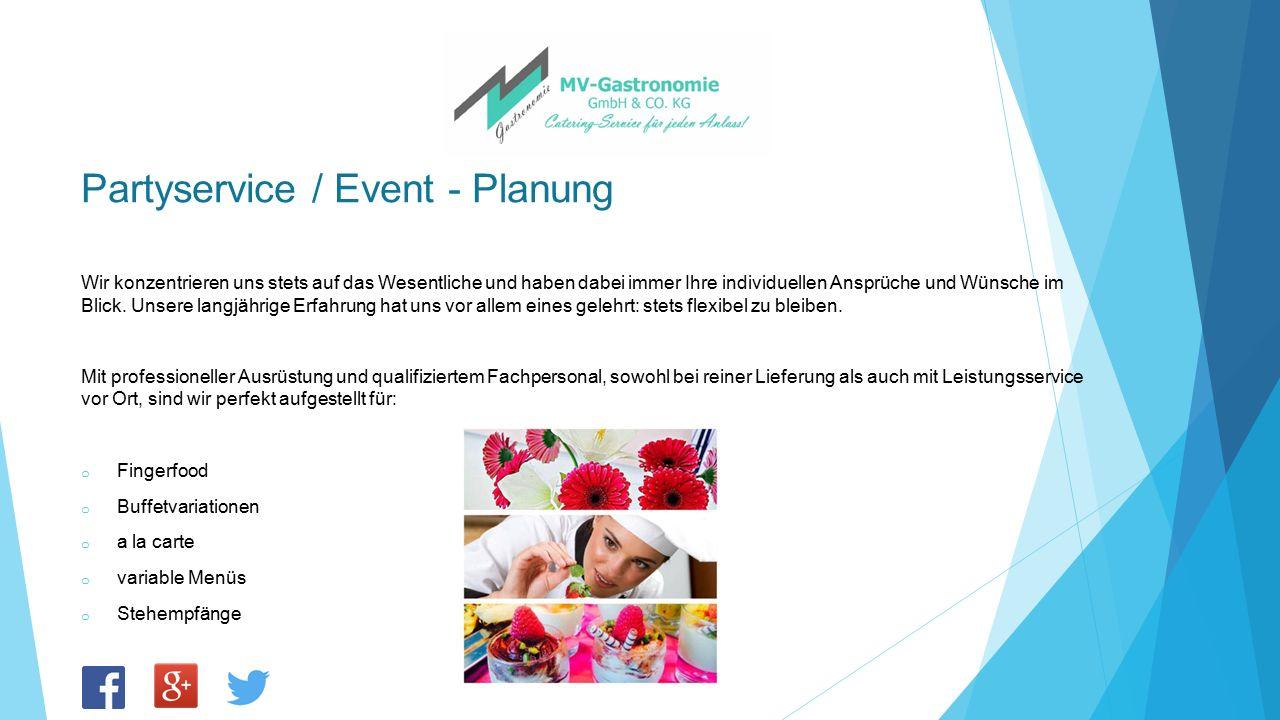 Partyservice / Event - Planung Wir konzentrieren uns stets auf das Wesentliche und haben dabei immer Ihre individuellen Ansprüche und Wünsche im Blick