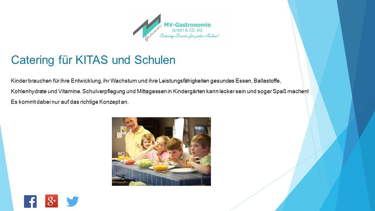 Catering für KITAS und Schulen Kinder brauchen für ihre Entwicklung, ihr Wachstum und ihre Leistungsfähigkeiten gesundes Essen, Ballastoffe, Kohlenhyd