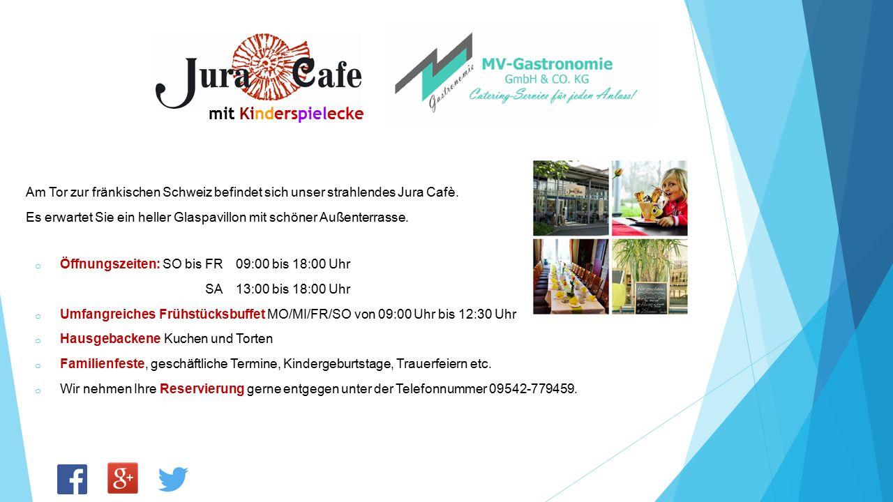 Am Tor zur fränkischen Schweiz befindet sich unser strahlendes Jura Cafè. Es erwartet Sie ein heller Glaspavillon mit schöner Außenterrasse. o Öffnung