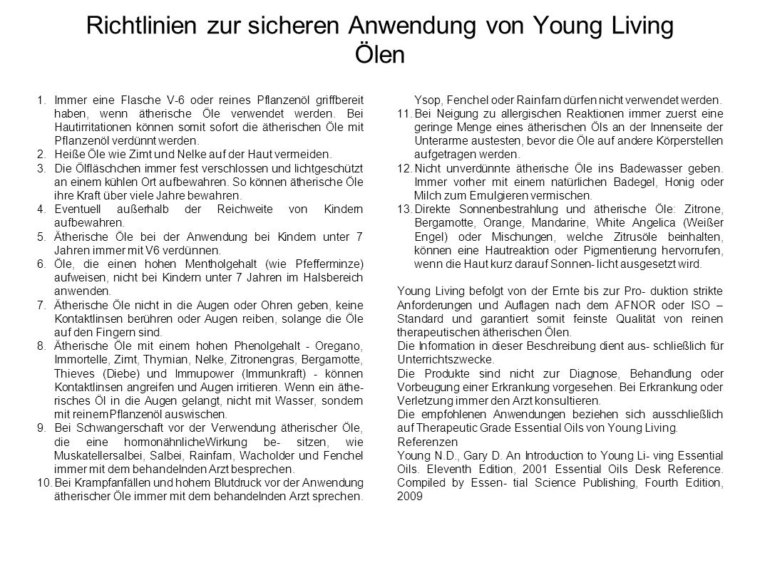 Richtlinien zur sicheren Anwendung von Young Living Ölen 1.Immer eine Flasche V-6 oder reines Pflanzenöl griffbereit haben, wenn ätherische Öle verwendet werden.