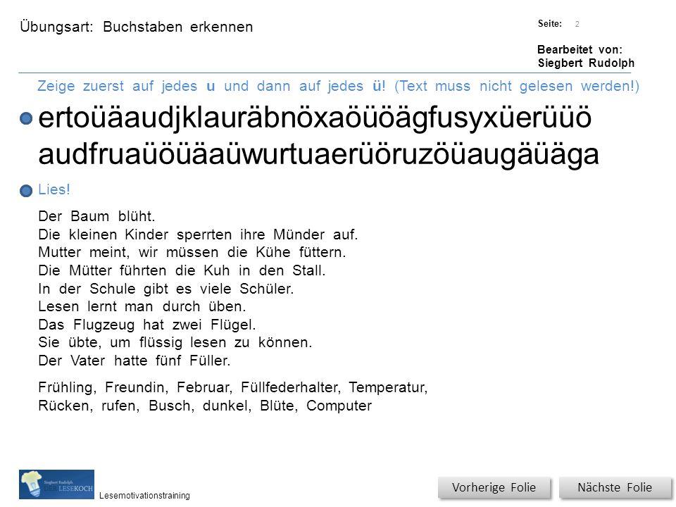 Übungsart: Titel: Quelle: Seite: Bearbeitet von: Siegbert Rudolph Lesemotivationstraining Buchstaben erkennen Titel: Quelle: Zeige zuerst auf jedes u und dann auf jedes ü.