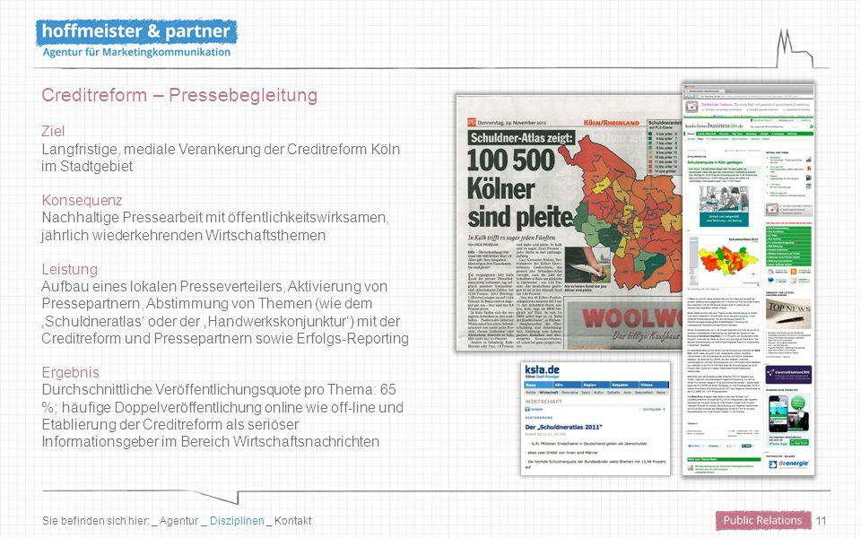 11 Creditreform – Pressebegleitung Ziel Langfristige, mediale Verankerung der Creditreform Köln im Stadtgebiet Konsequenz Nachhaltige Pressearbeit mit