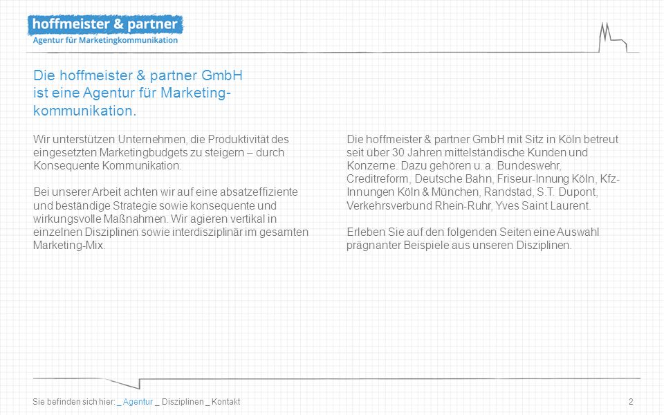 2 Die hoffmeister & partner GmbH ist eine Agentur für Marketing- kommunikation. Wir unterstützen Unternehmen, die Produktivität des eingesetzten Marke