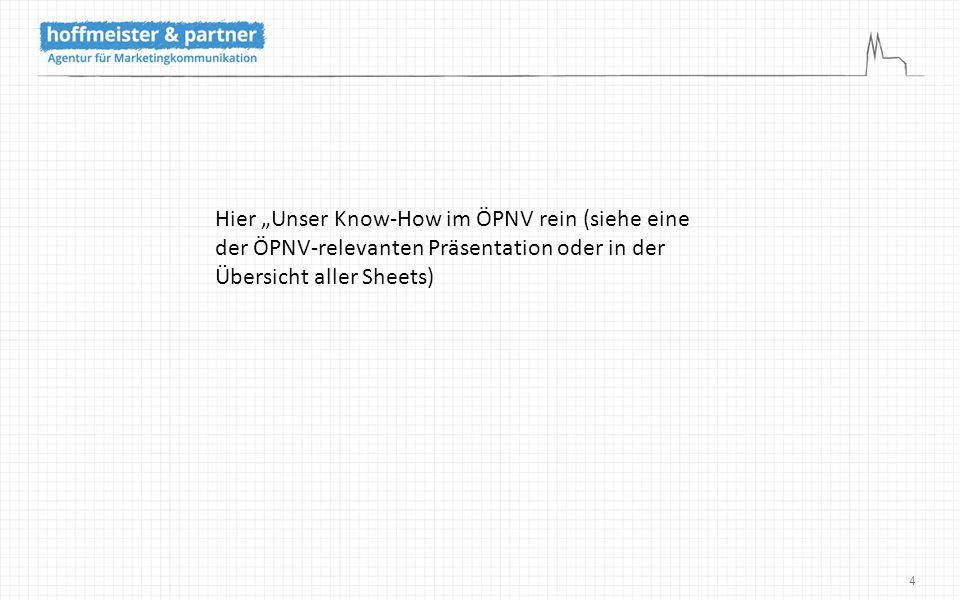 """4 Hier """"Unser Know-How im ÖPNV rein (siehe eine der ÖPNV-relevanten Präsentation oder in der Übersicht aller Sheets)"""