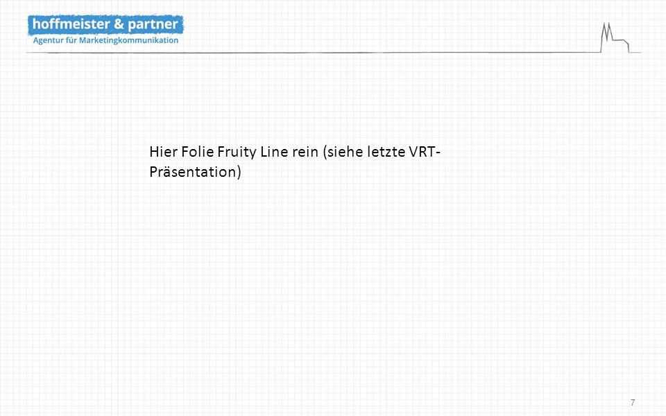 7 Hier Folie Fruity Line rein (siehe letzte VRT- Präsentation)