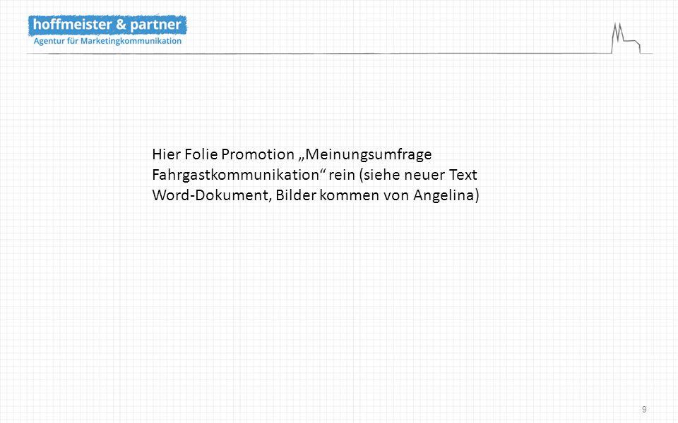 """9 Hier Folie Promotion """"Meinungsumfrage Fahrgastkommunikation"""" rein (siehe neuer Text Word-Dokument, Bilder kommen von Angelina)"""