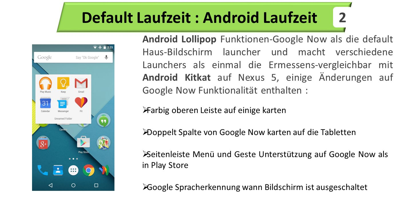 Android 5.0 Lollipop 3 Default Runtime: Android Runtime  Android Runtime or ART replaces Dalvik as the default runtime engine on Android 5.0 Lollipop.