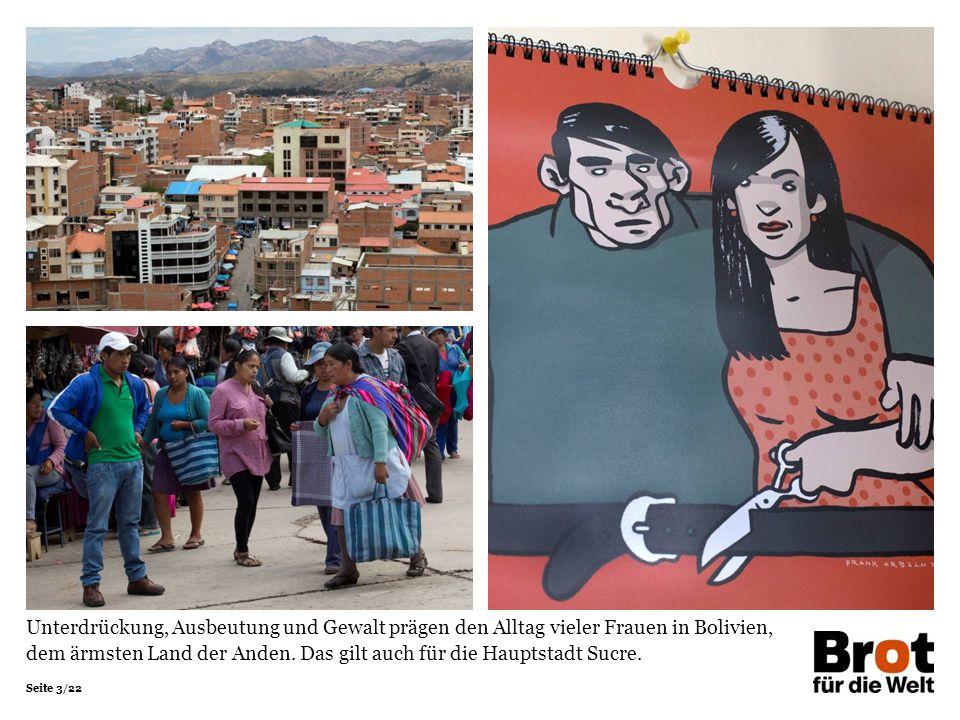 Seite 3/22 Unterdrückung, Ausbeutung und Gewalt prägen den Alltag vieler Frauen in Bolivien, dem ärmsten Land der Anden.