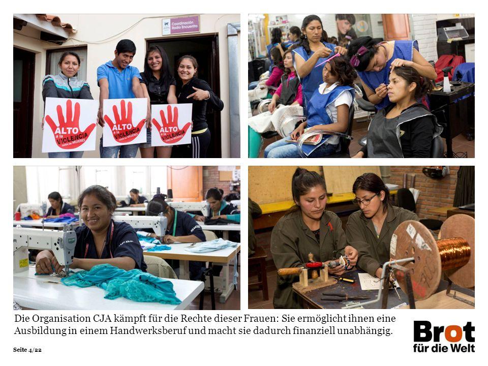 Seite 4/22 Die Organisation CJA kämpft für die Rechte dieser Frauen: Sie ermöglicht ihnen eine Ausbildung in einem Handwerksberuf und macht sie dadurch finanziell unabhängig.