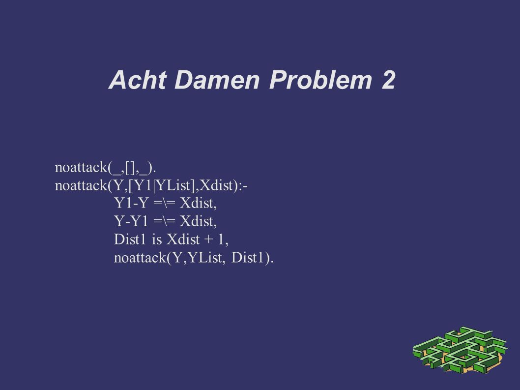 Acht Damen Problem 2 noattack(_,[],_).