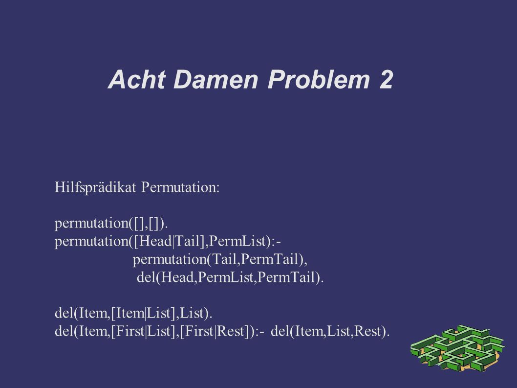 Acht Damen Problem 2 Hilfsprädikat Permutation: permutation([],[]).