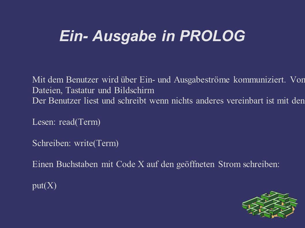 Ein- Ausgabe in PROLOG Mit dem Benutzer wird über Ein- und Ausgabeströme kommuniziert.
