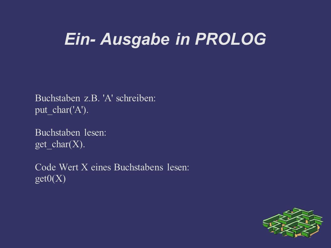 Ein- Ausgabe in PROLOG Buchstaben z.B. A schreiben: put_char( A ).