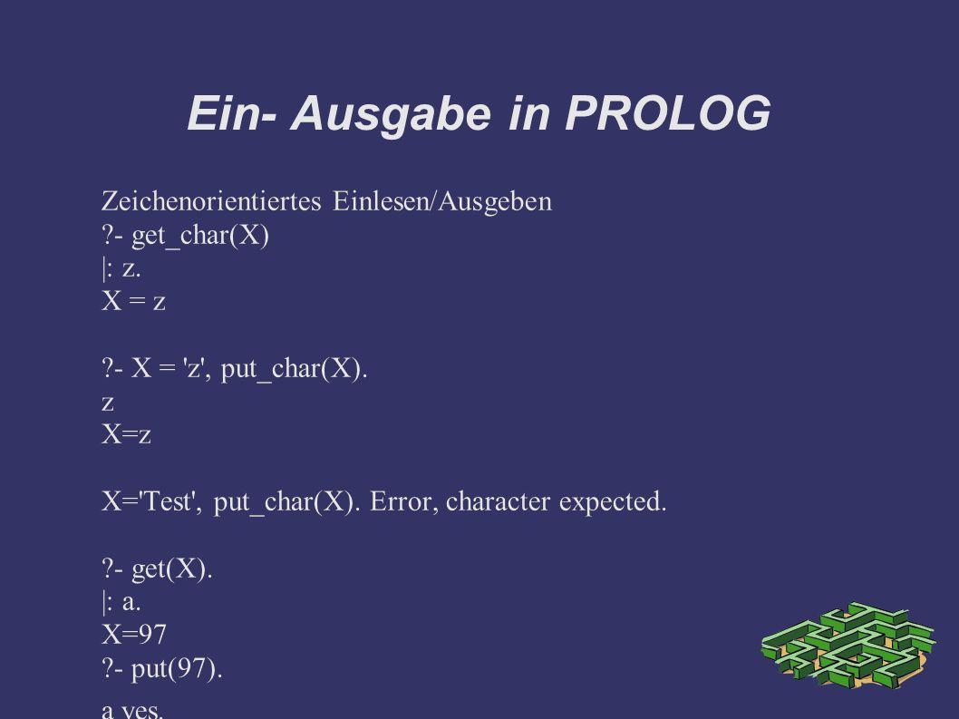 Ein- Ausgabe in PROLOG Zeichenorientiertes Einlesen/Ausgeben ?- get_char(X) |: z.