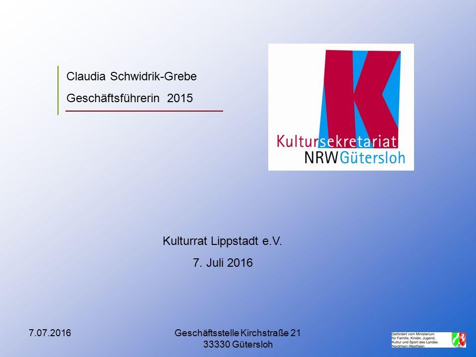7.07.2016Geschäftsstelle Kirchstraße 21 33330 Gütersloh Claudia Schwidrik-Grebe Geschäftsführerin 2015 Kulturrat Lippstadt e.V. 7. Juli 2016