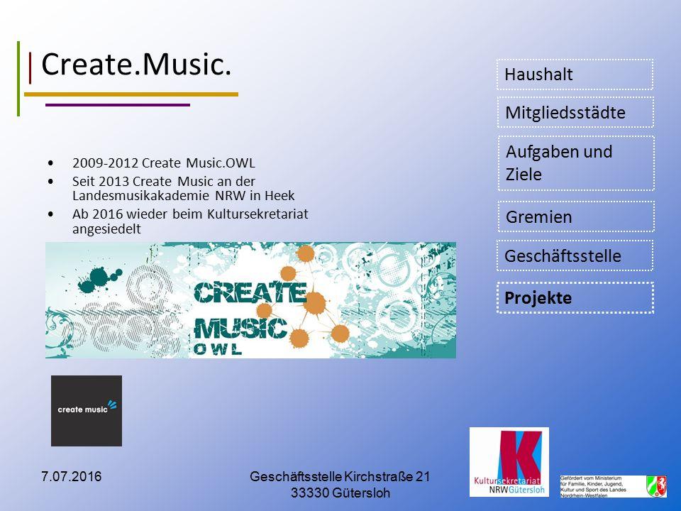 7.07.2016Geschäftsstelle Kirchstraße 21 33330 Gütersloh Create.Music. 2009-2012 Create Music.OWL Seit 2013 Create Music an der Landesmusikakademie NRW