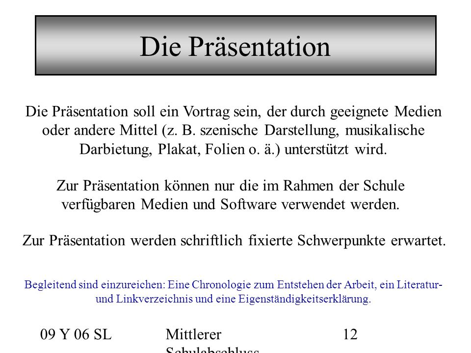09 Y 06 SLMittlerer Schulabschluss 12 Die Präsentation Zur Präsentation können nur die im Rahmen der Schule verfügbaren Medien und Software verwendet werden.