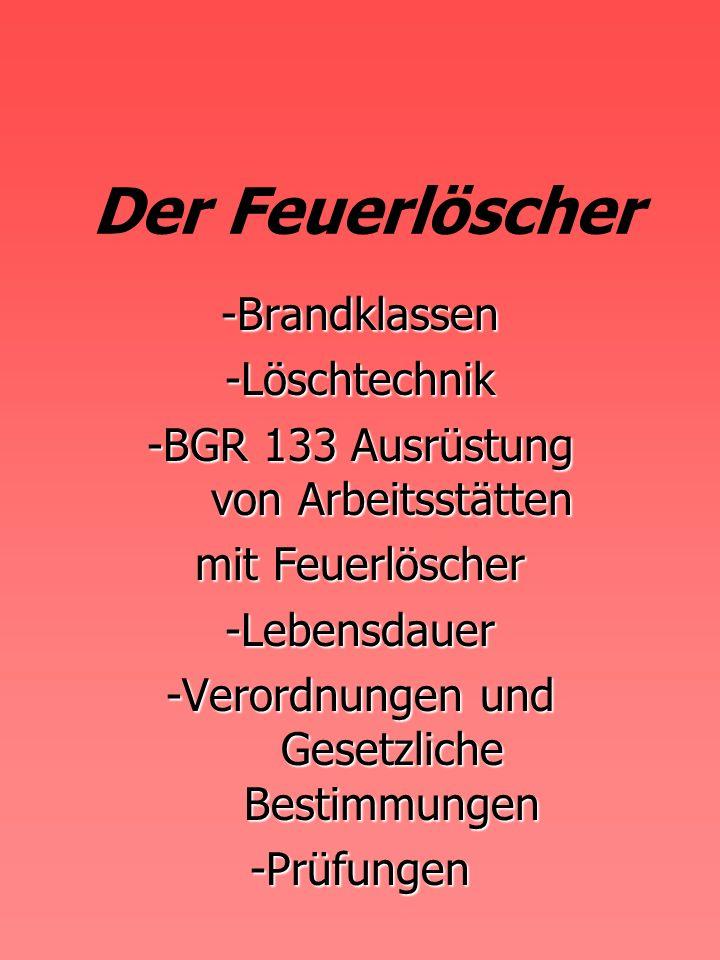Der Feuerlöscher -Brandklassen -Löschtechnik -BGR 133 Ausrüstung von Arbeitsstätten mit Feuerlöscher -Lebensdauer -Verordnungen und Gesetzliche Bestimmungen -Prüfungen