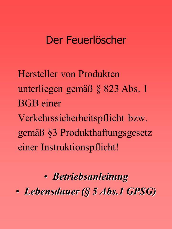 Der Feuerlöscher Hersteller von Produkten unterliegen gemäß § 823 Abs.