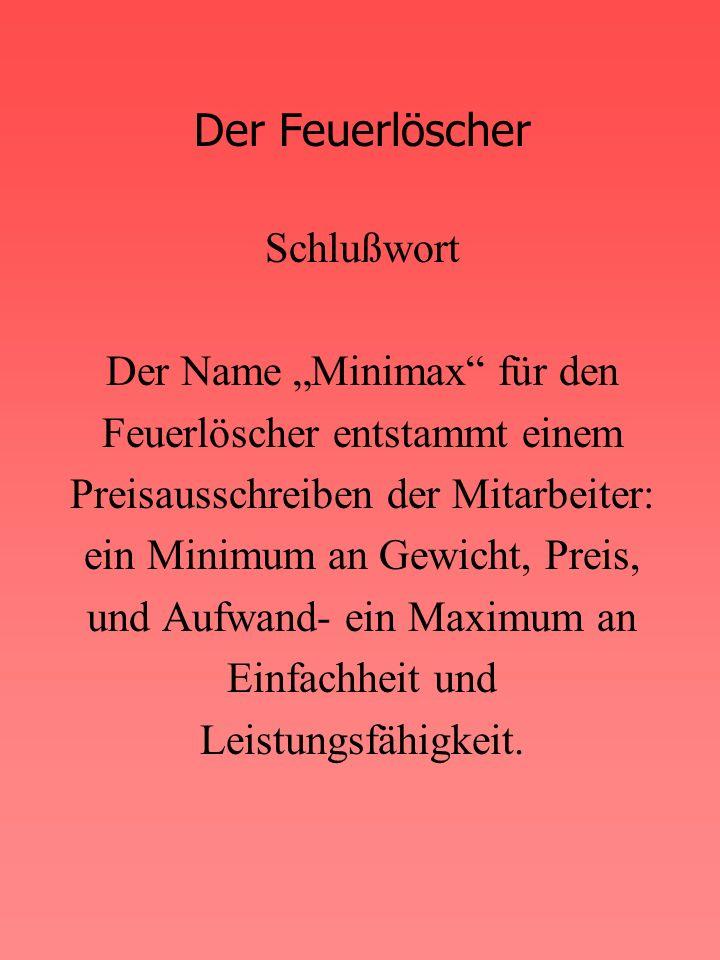 """Der Feuerlöscher Schlußwort Der Name """"Minimax für den Feuerlöscher entstammt einem Preisausschreiben der Mitarbeiter: ein Minimum an Gewicht, Preis, und Aufwand- ein Maximum an Einfachheit und Leistungsfähigkeit."""