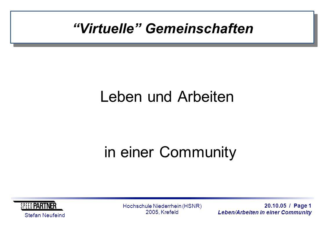 20.10.05 / Page 1 Leben/Arbeiten in einer Community Stefan Neufeind Hochschule Niederrhein (HSNR) 2005, Krefeld Virtuelle Gemeinschaften Leben und Arbeiten in einer Community