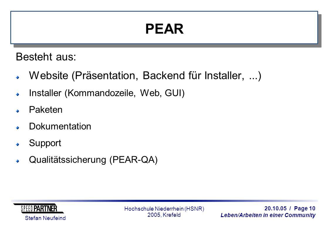20.10.05 / Page 10 Leben/Arbeiten in einer Community Stefan Neufeind Hochschule Niederrhein (HSNR) 2005, Krefeld PEAR Besteht aus: Website (Präsentati