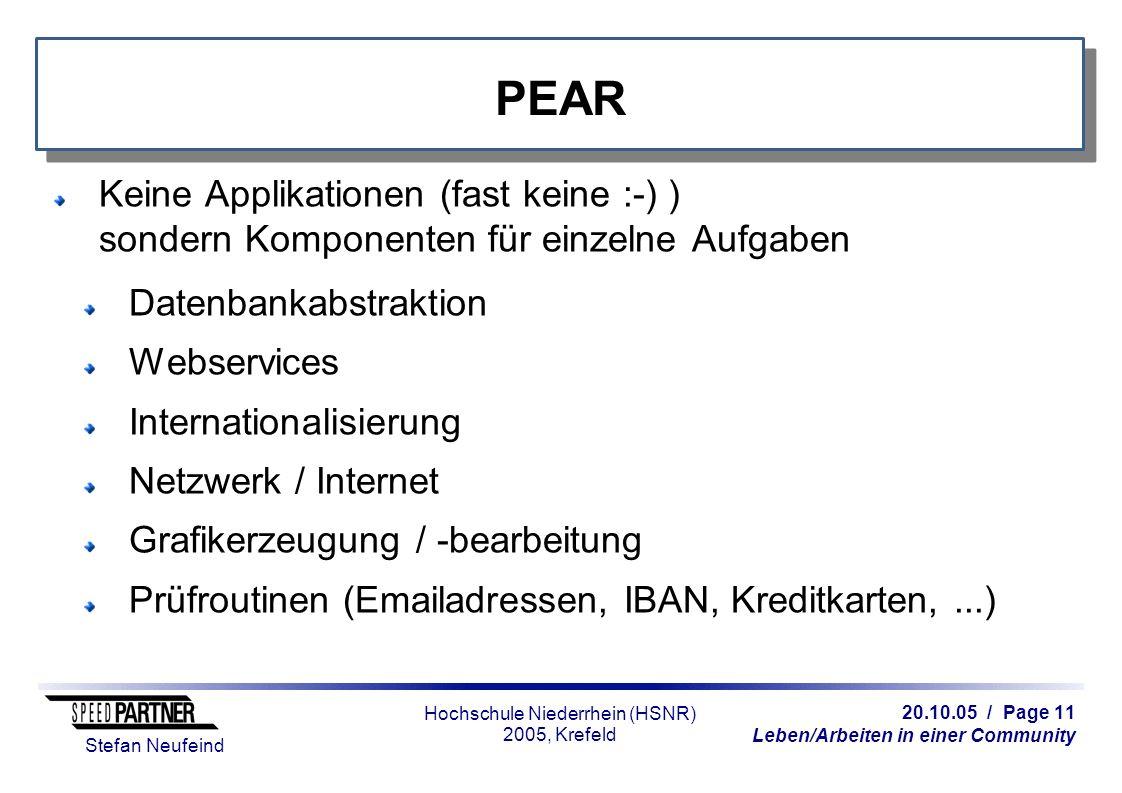 20.10.05 / Page 11 Leben/Arbeiten in einer Community Stefan Neufeind Hochschule Niederrhein (HSNR) 2005, Krefeld PEAR Keine Applikationen (fast keine
