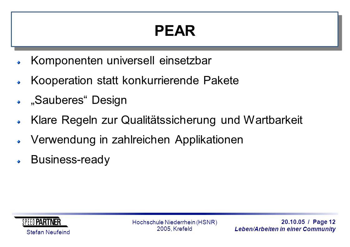 20.10.05 / Page 12 Leben/Arbeiten in einer Community Stefan Neufeind Hochschule Niederrhein (HSNR) 2005, Krefeld PEAR Komponenten universell einsetzba
