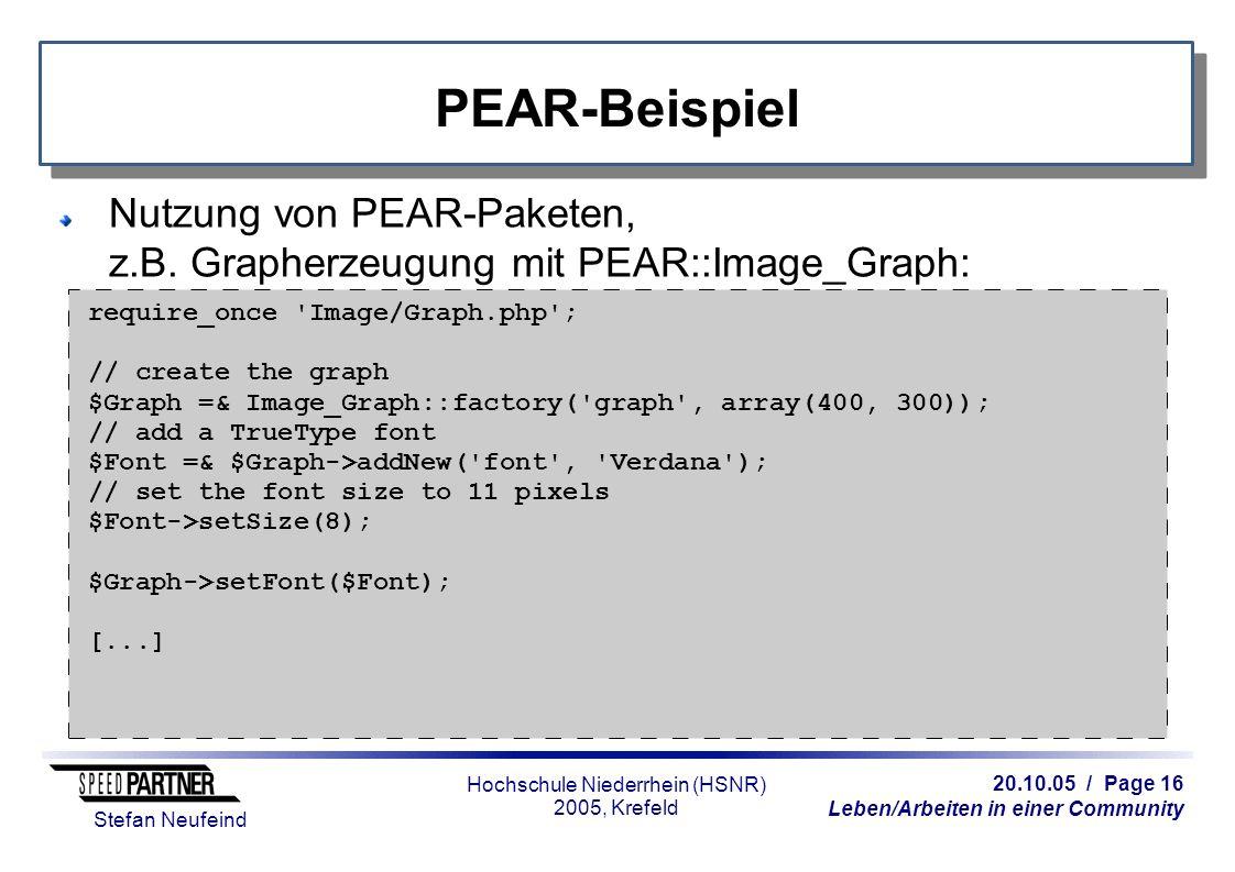 20.10.05 / Page 16 Leben/Arbeiten in einer Community Stefan Neufeind Hochschule Niederrhein (HSNR) 2005, Krefeld PEAR-Beispiel Nutzung von PEAR-Paketen, z.B.