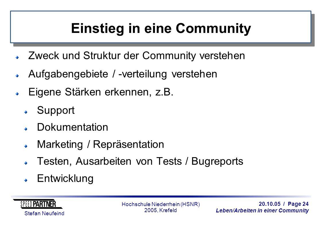 20.10.05 / Page 24 Leben/Arbeiten in einer Community Stefan Neufeind Hochschule Niederrhein (HSNR) 2005, Krefeld Einstieg in eine Community Zweck und