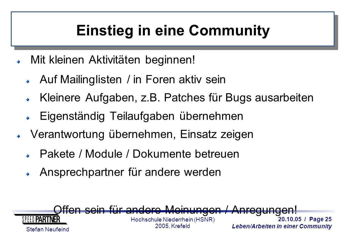 20.10.05 / Page 25 Leben/Arbeiten in einer Community Stefan Neufeind Hochschule Niederrhein (HSNR) 2005, Krefeld Einstieg in eine Community Mit kleinen Aktivitäten beginnen.