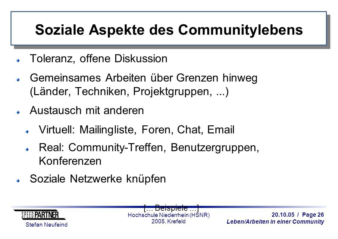 20.10.05 / Page 26 Leben/Arbeiten in einer Community Stefan Neufeind Hochschule Niederrhein (HSNR) 2005, Krefeld Soziale Aspekte des Communitylebens T