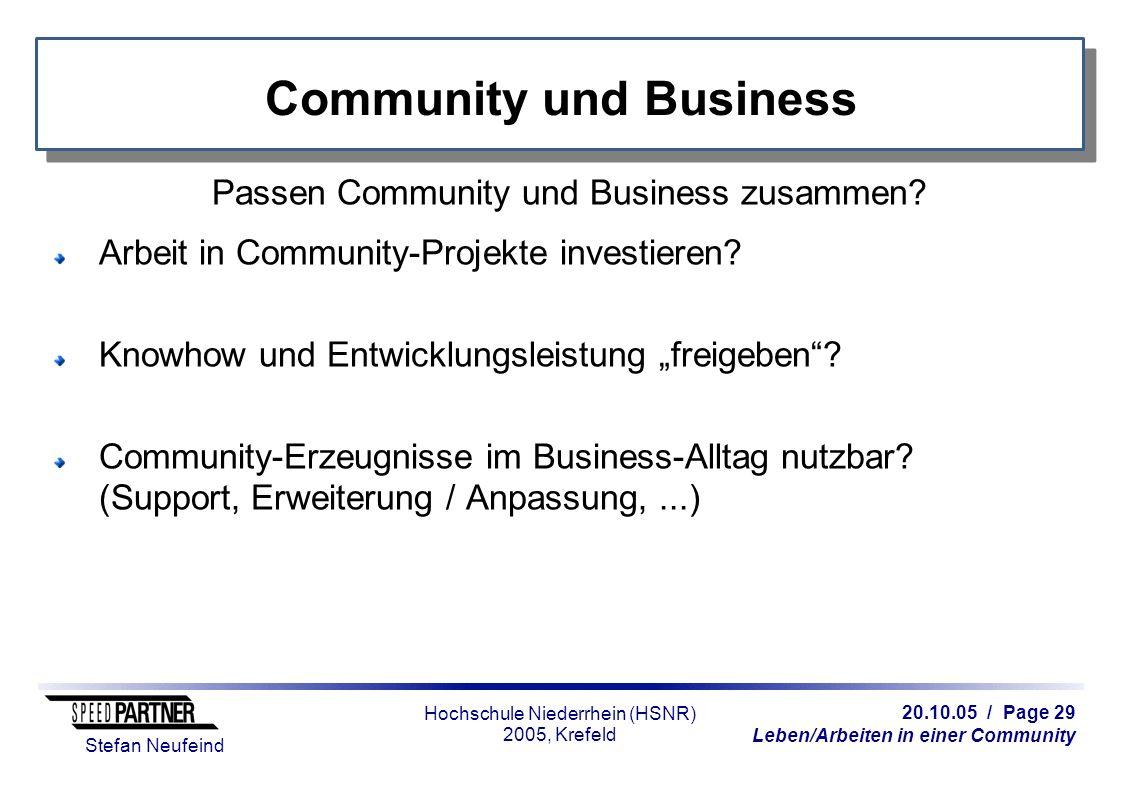 20.10.05 / Page 29 Leben/Arbeiten in einer Community Stefan Neufeind Hochschule Niederrhein (HSNR) 2005, Krefeld Community und Business Passen Community und Business zusammen.